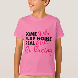 Some Girls Play House Real Girls Go Racing T-Shirt