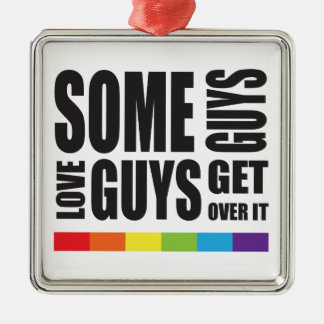 Some Guys love Guys Get Over It LGBT Pride Metal Ornament
