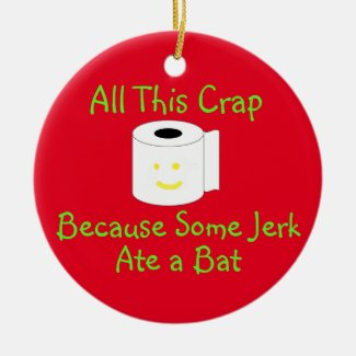 Some Jerk ate a  Bat Ceramic Ornament