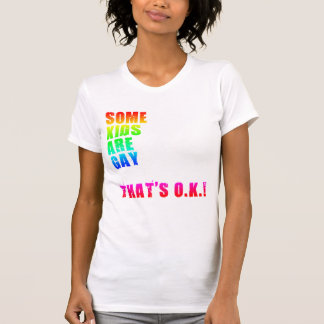 SOME KIDS ARE GAY THAT'S O.K. T-SHIRT