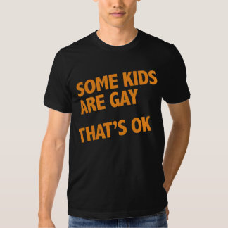 Some kids are gay. That's ok. Tee Shirt