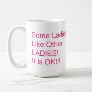 """Some Ladies, Like Other LADIES! It Is OK!!!"" Classic White Coffee Mug"