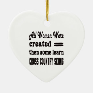 Some Learn Cross Country Skiing. Ceramic Ornament