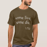 some live, some die. T-Shirt