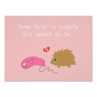 Some Love is not meant to be, funny hedgehog Perfect Poster