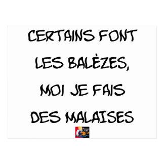 Some make the BALÈZES, me I make DISCOMFORT Postcard