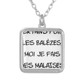 Some make the BALÈZES, me I make DISCOMFORT Silver Plated Necklace
