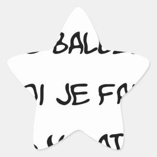 Some make the BALÈZES, me I make DISCOMFORT Star Sticker