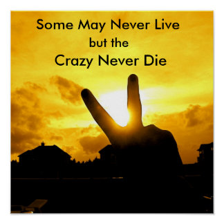 Some May Never Live, but the, Crazy N... Posters