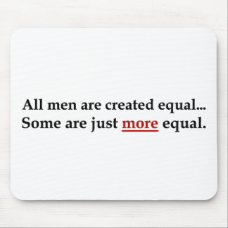 Some men are just more equal than others mouse pad