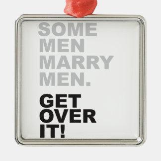 Some Men Marry Men, Get Over It! Metal Ornament