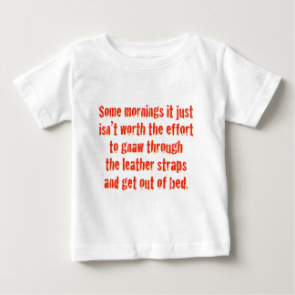 Some mornings it just isn't worth the effort... baby T-Shirt