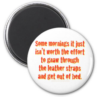Some mornings it just isn't worth the effort... magnet