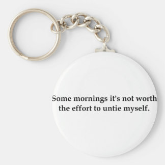Some mornings it's not worth the effort to..... keychain