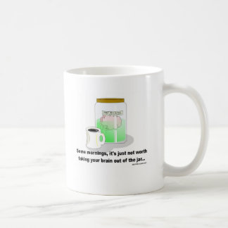 Some mornings, the brain should stay in the jar. coffee mug