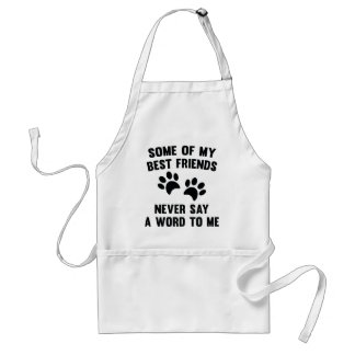 Some Of My Best Friends Adult Apron