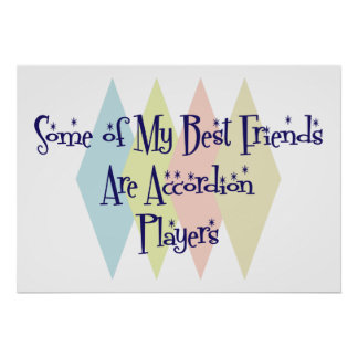 Some of My Best Friends Are Accordion Players Posters