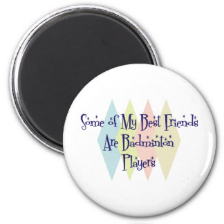 Some of My Best Friends Are Badminton Players 2 Inch Round Magnet