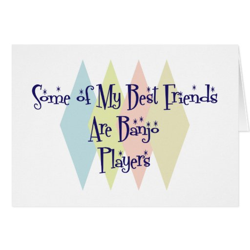 Some of My Best Friends Are Banjo Players Greeting Card