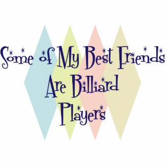 Some of My Best Friends Are Billiard Players Photo Sculpture