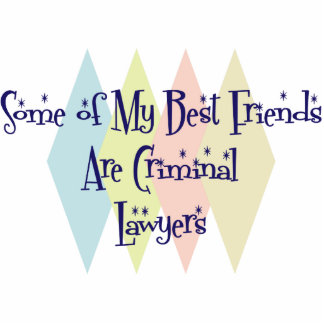 Some of My Best Friends Are Criminal Lawyers Acrylic Cut Outs