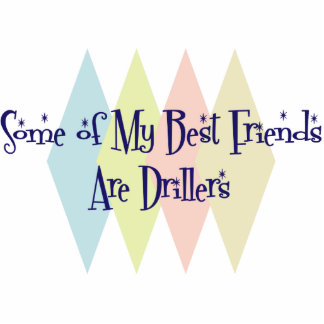 Some of My Best Friends Are Drillers Photo Sculpture Ornament
