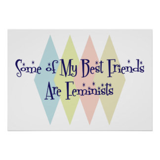 Some of My Best Friends Are Feminists Poster