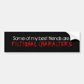 SOME OF MY BEST FRIENDS ARE FICTIONAL CHARACTERS CAR BUMPER STICKER