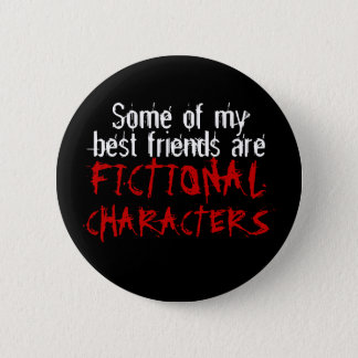 Some of my best friends are FICTIONAL CHARACTERS Button