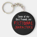 Some of my best friends are FICTIONAL CHARACTERS Basic Round Button Keychain