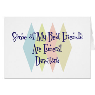 Some of My Best Friends Are Funeral Directors Greeting Card