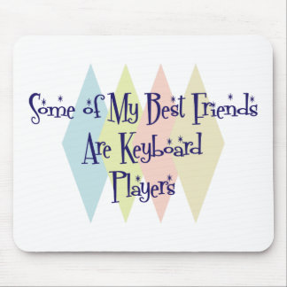 Some of My Best Friends Are Keyboard Players Mousepad