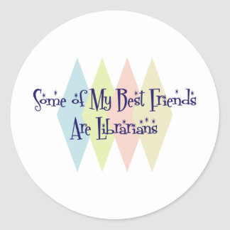 Some of My Best Friends Are Librarians Stickers