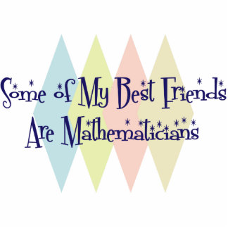 Some of My Best Friends Are Mathematicians Photo Cutout
