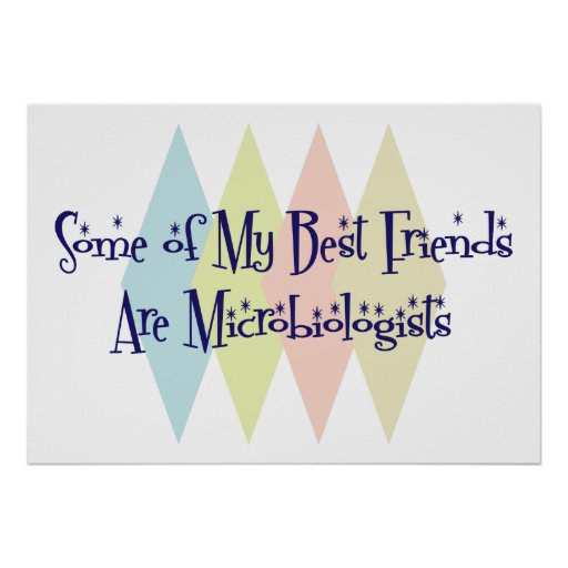 Some of My Best Friends Are Microbiologists Poster