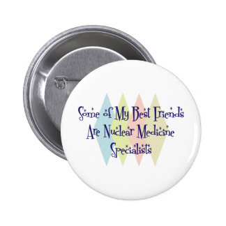 Some of My Best Friends Are Nuclear Medicine Speci 2 Inch Round Button