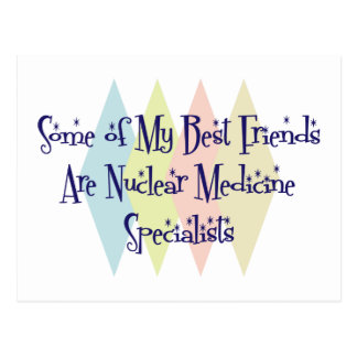 Some of My Best Friends Are Nuclear Medicine Speci Postcard