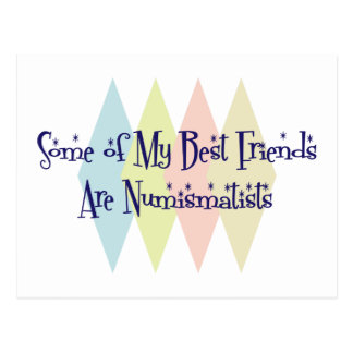 Some of My Best Friends Are Numismatists Postcard