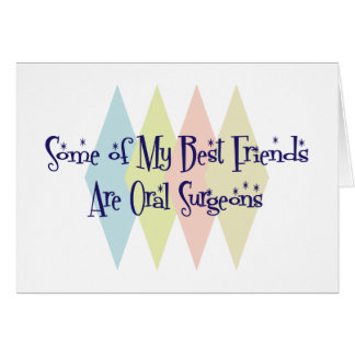 Some of My Best Friends Are Oral Surgeons Card