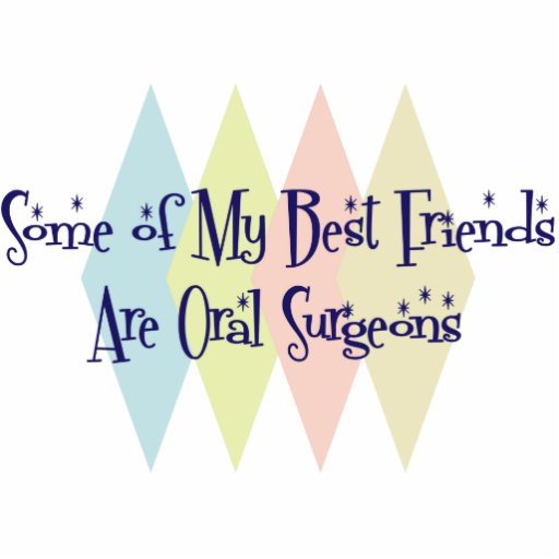 Some of My Best Friends Are Oral Surgeons Cut Out
