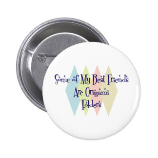 Some of My Best Friends Are Origami Folders Pinback Button