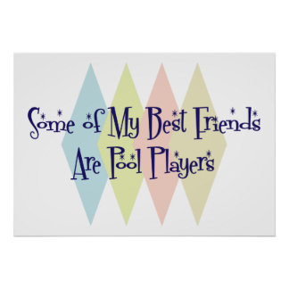 Some of My Best Friends Are Pool Players Print