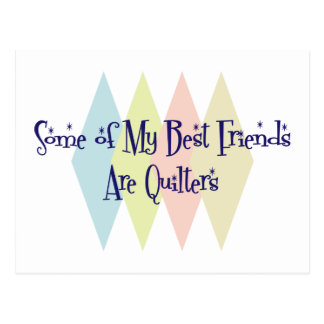 Some of My Best Friends Are Quilters Postcard