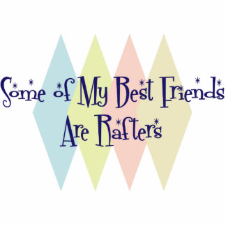 Some of My Best Friends Are Rafters Acrylic Cut Out