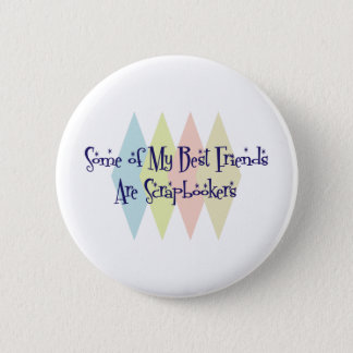 Some of My Best Friends Are Scrapbookers Pinback Button