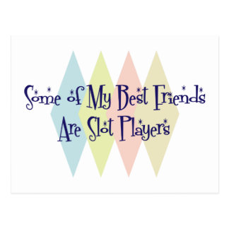 Some of My Best Friends Are Slot Players Postcard