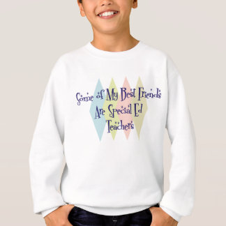 Some of My Best Friends Are Special Ed Teachers Sweatshirt