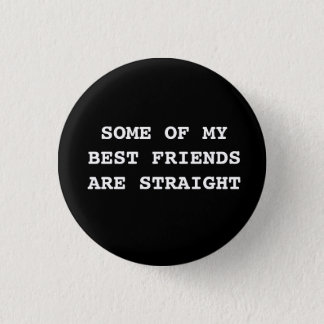 """Some of my best friends are straight."" Button"