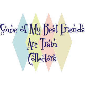 Some of My Best Friends Are Train Collectors Photo Sculpture Ornament