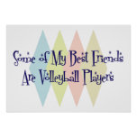 Some of My Best Friends Are Volleyball Players Posters
